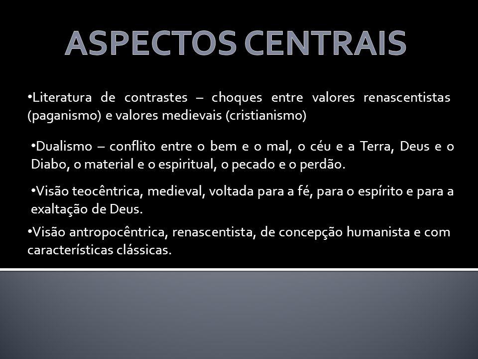 ASPECTOS CENTRAIS Literatura de contrastes – choques entre valores renascentistas (paganismo) e valores medievais (cristianismo)