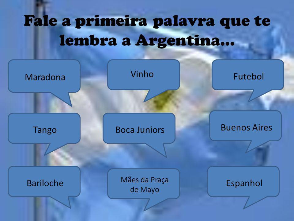 Fale a primeira palavra que te lembra a Argentina...