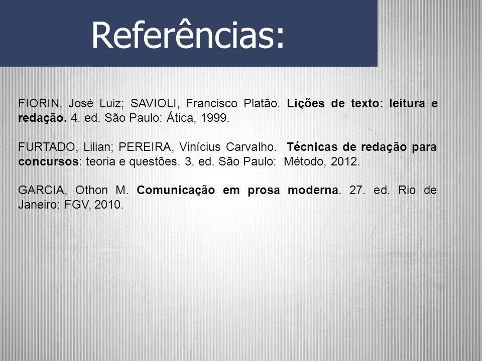 Referências: FIORIN, José Luiz; SAVIOLI, Francisco Platão. Lições de texto: leitura e redação. 4. ed. São Paulo: Ática, 1999.