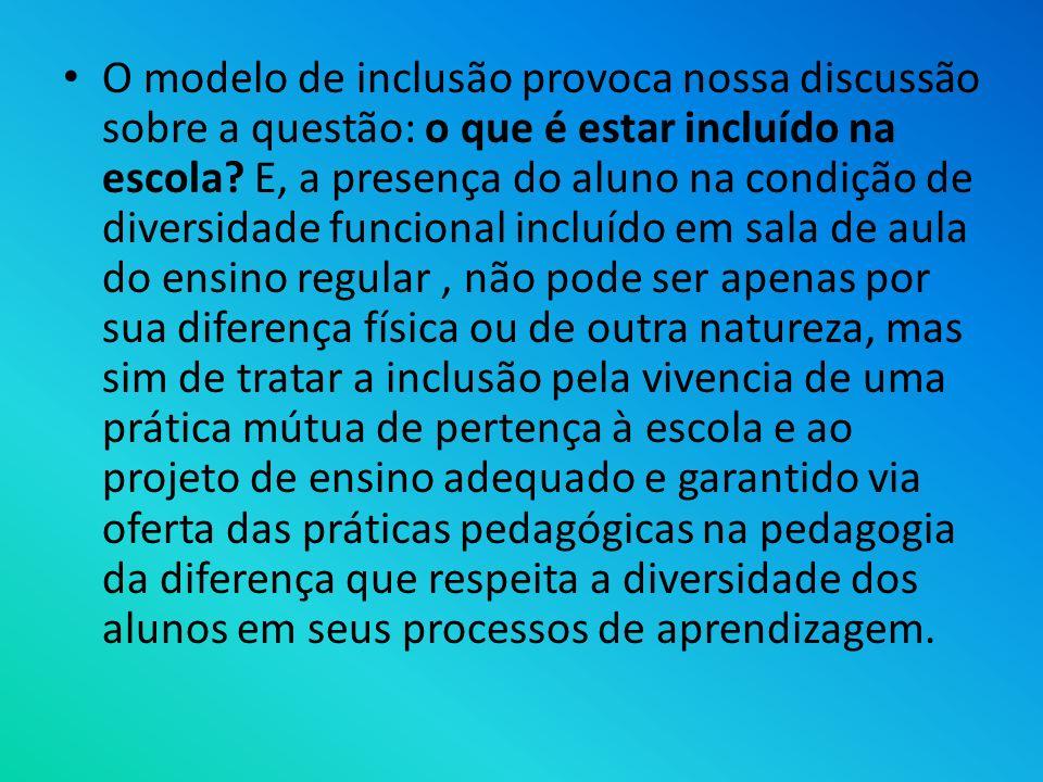 O modelo de inclusão provoca nossa discussão sobre a questão: o que é estar incluído na escola.