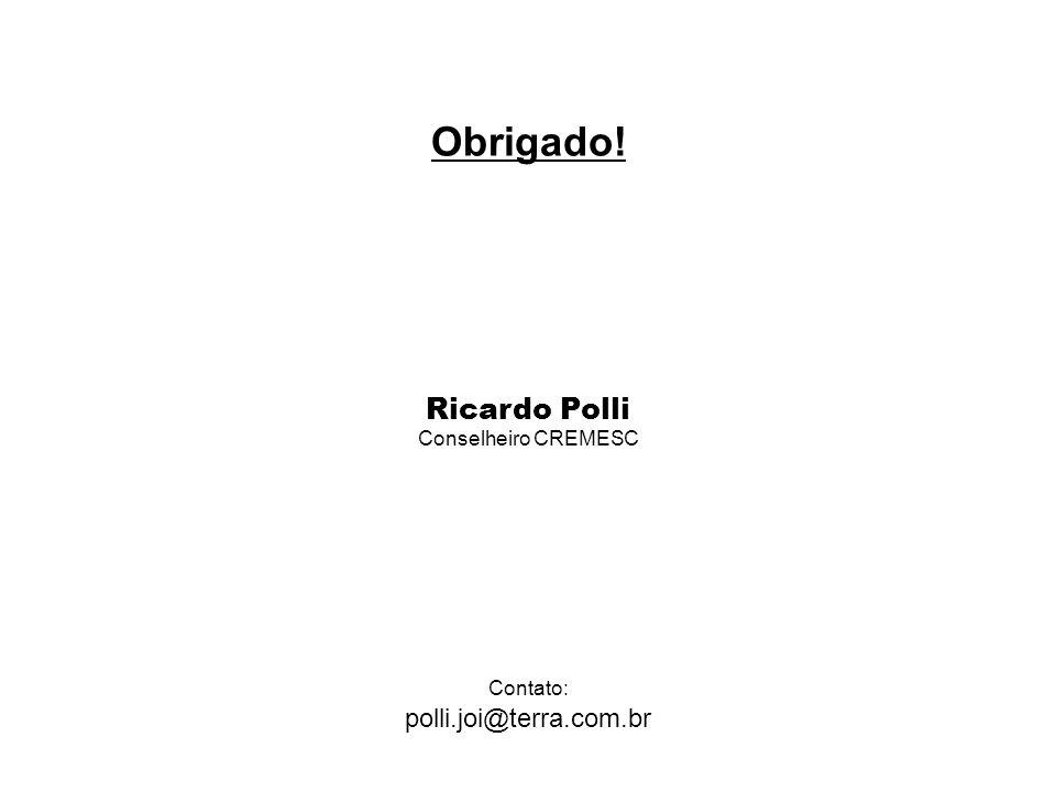 Obrigado. Ricardo Polli Conselheiro CREMESC Contato: polli. joi@terra