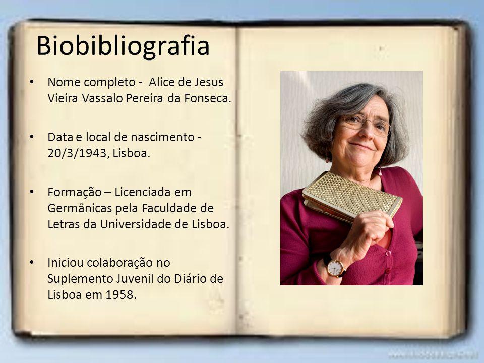 Biobibliografia Nome completo - Alice de Jesus Vieira Vassalo Pereira da Fonseca. Data e local de nascimento - 20/3/1943, Lisboa.