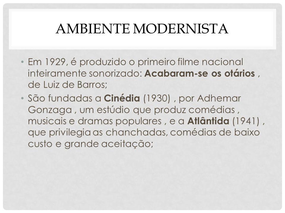 Ambiente modernista Em 1929, é produzido o primeiro filme nacional inteiramente sonorizado: Acabaram-se os otários , de Luiz de Barros;
