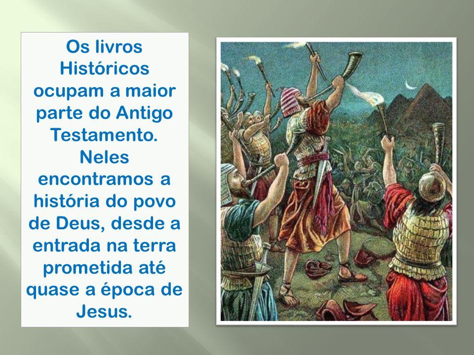 Os livros Históricos ocupam a maior parte do Antigo Testamento