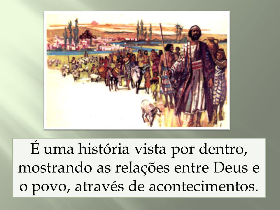 É uma história vista por dentro, mostrando as relações entre Deus e o povo, através de acontecimentos.