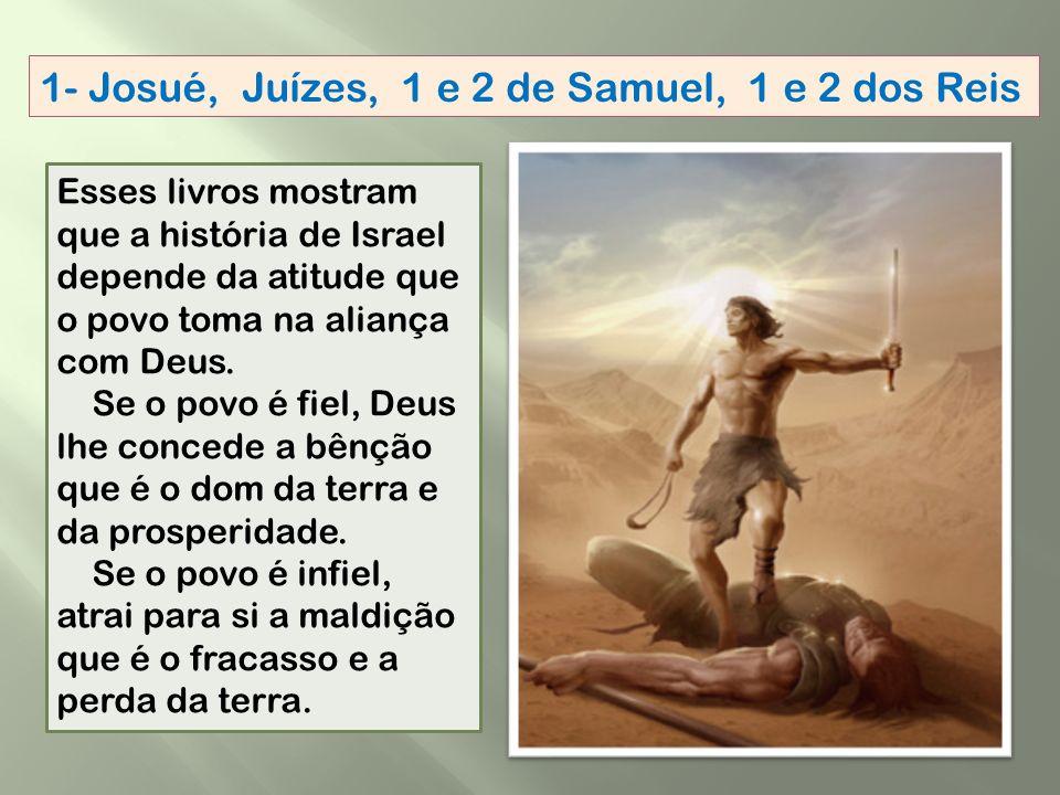 1- Josué, Juízes, 1 e 2 de Samuel, 1 e 2 dos Reis