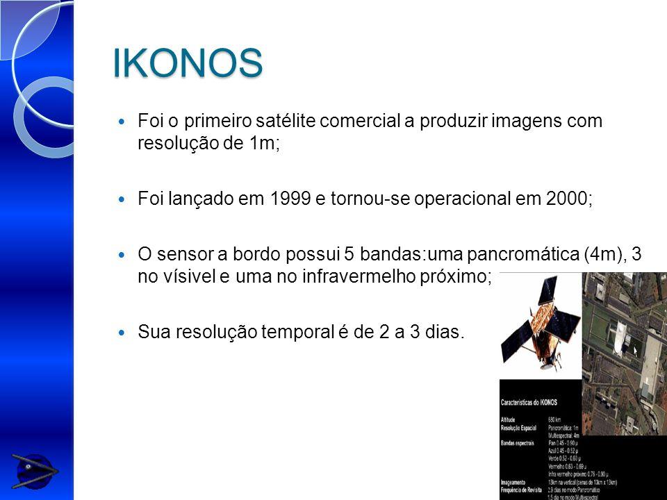 IKONOS Foi o primeiro satélite comercial a produzir imagens com resolução de 1m; Foi lançado em 1999 e tornou-se operacional em 2000;
