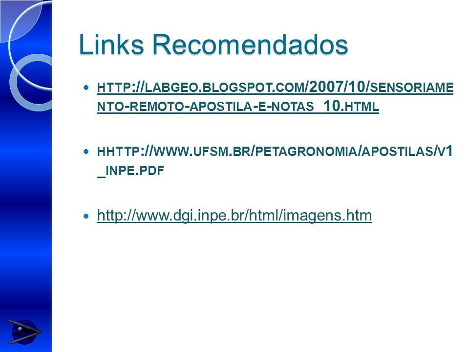 Links Recomendados http://labgeo.blogspot.com/2007/10/sensoriame nto-remoto-apostila-e-notas_10.html.