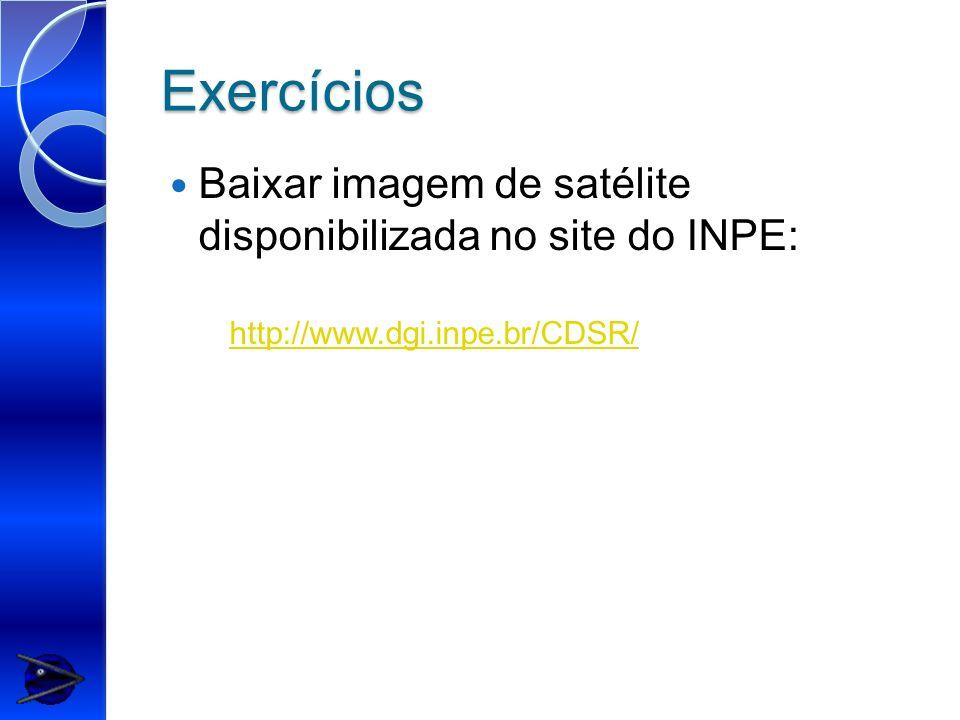 Exercícios Baixar imagem de satélite disponibilizada no site do INPE:
