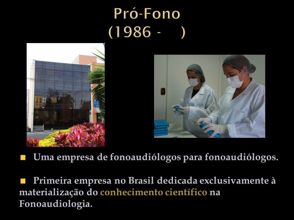 Pró-Fono (1986 - ) Uma empresa de fonoaudiólogos para fonoaudiólogos.