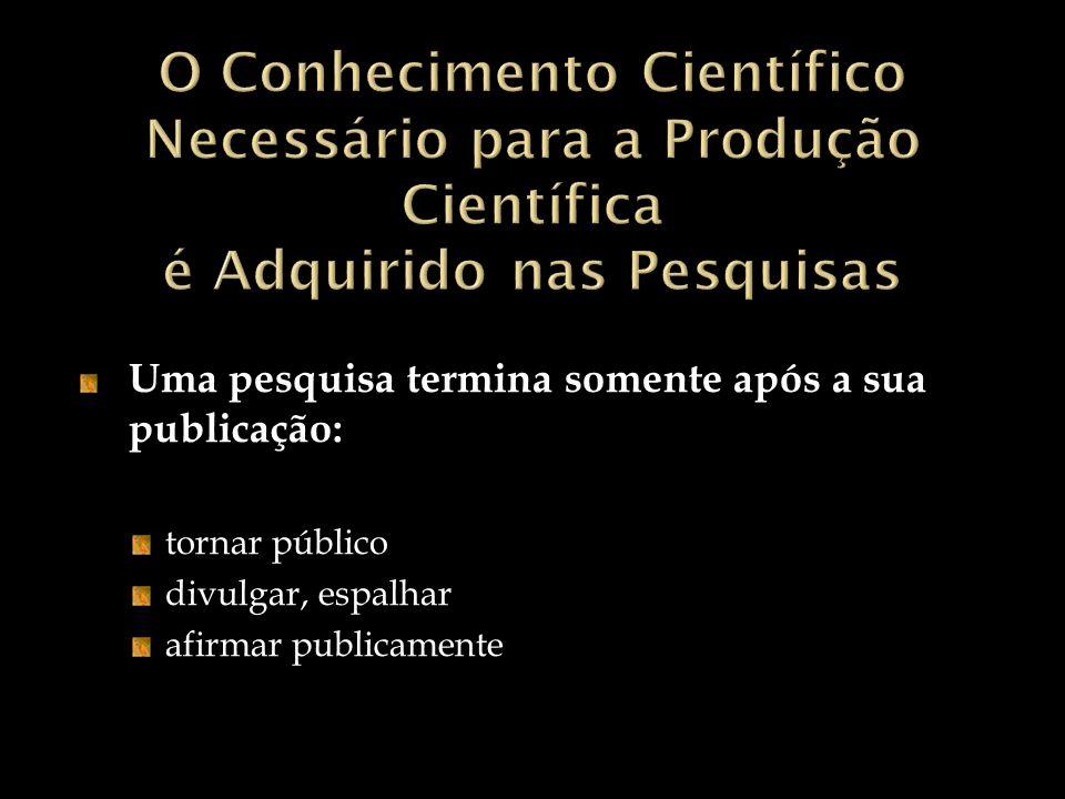 O Conhecimento Científico Necessário para a Produção Científica é Adquirido nas Pesquisas
