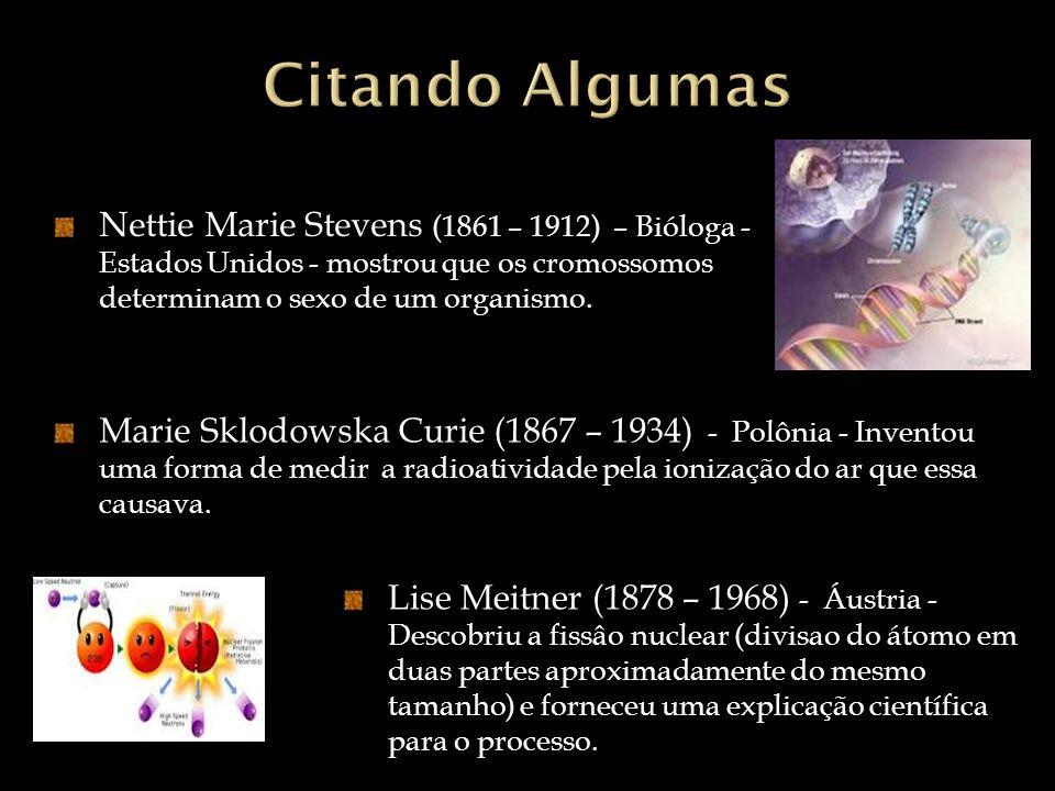 Citando Algumas Nettie Marie Stevens (1861 – 1912) – Bióloga - Estados Unidos - mostrou que os cromossomos determinam o sexo de um organismo.