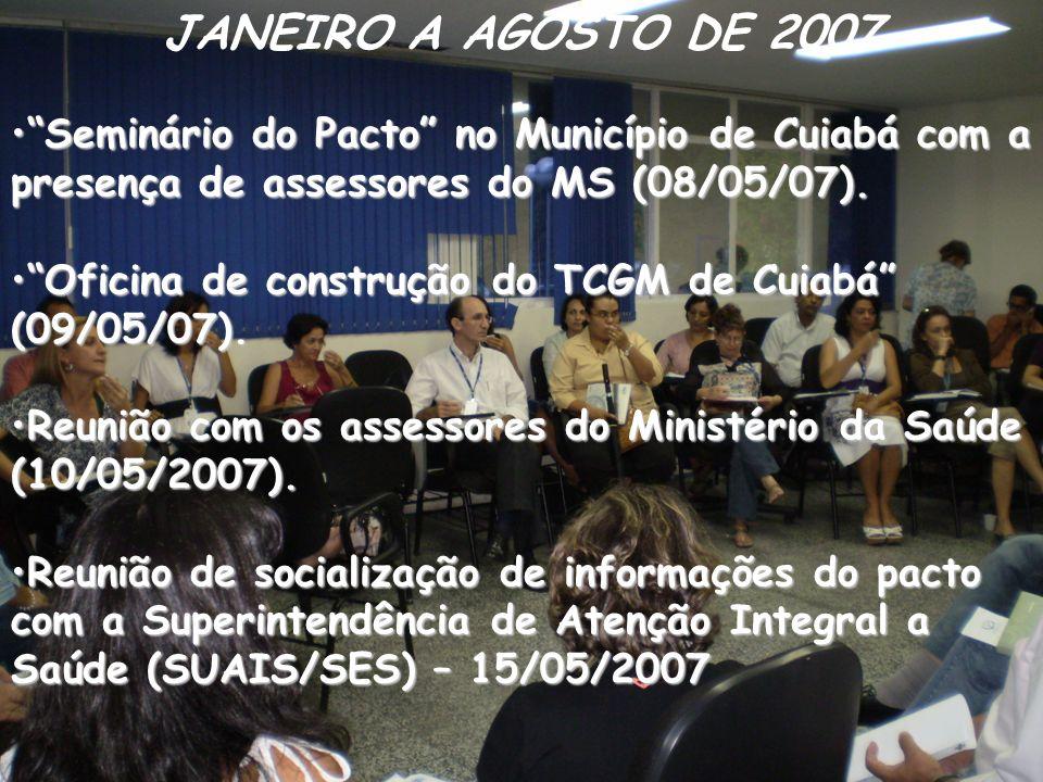 JANEIRO A AGOSTO DE 2007 Seminário do Pacto no Município de Cuiabá com a presença de assessores do MS (08/05/07).