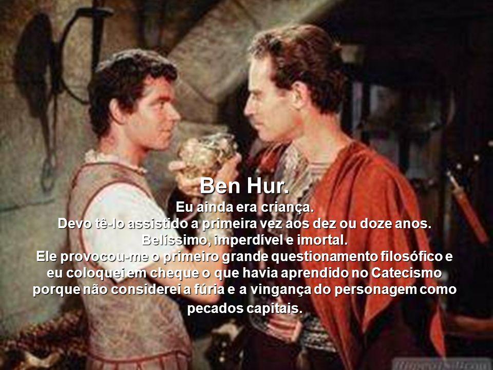 Ben Hur. Eu ainda era criança.