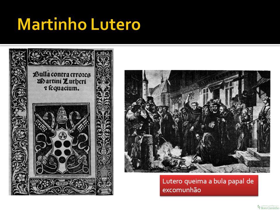 Martinho Lutero Lutero queima a bula papal de excomunhão