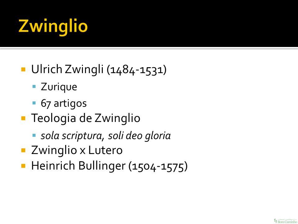 Zwinglio Ulrich Zwingli (1484-1531) Teologia de Zwinglio