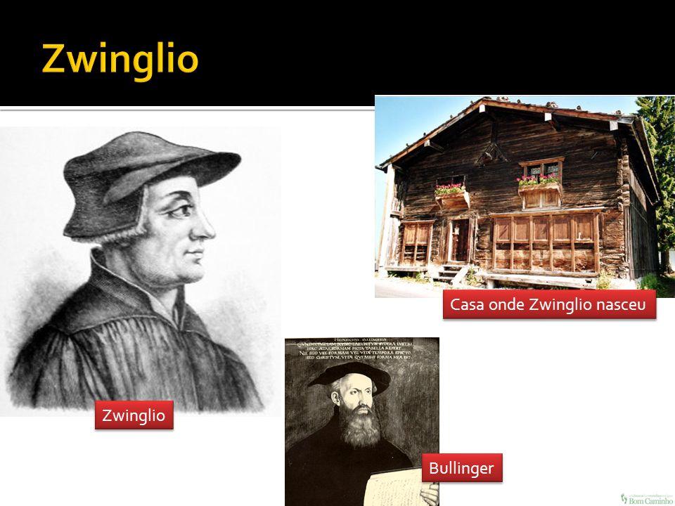 Zwinglio Casa onde Zwinglio nasceu Zwinglio Bullinger