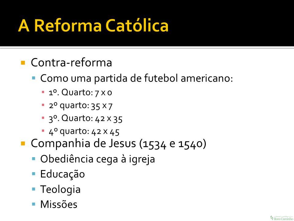 A Reforma Católica Contra-reforma Companhia de Jesus (1534 e 1540)