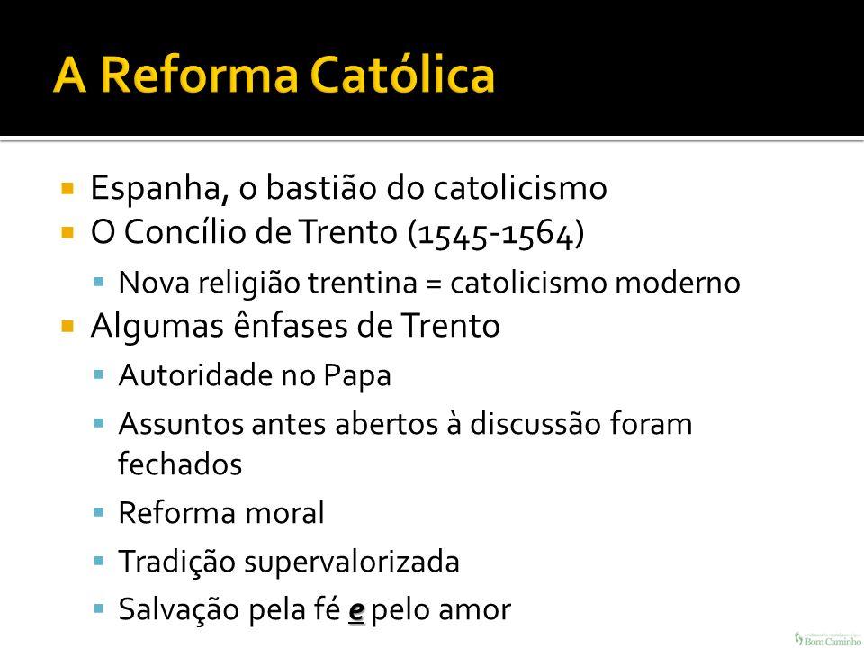 A Reforma Católica Espanha, o bastião do catolicismo