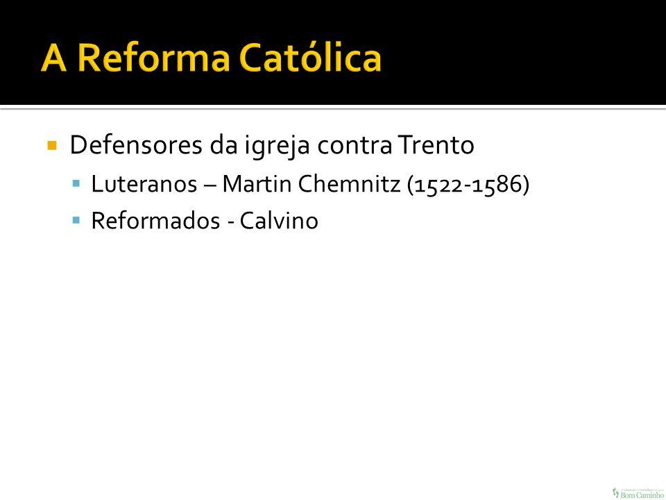 A Reforma Católica Defensores da igreja contra Trento