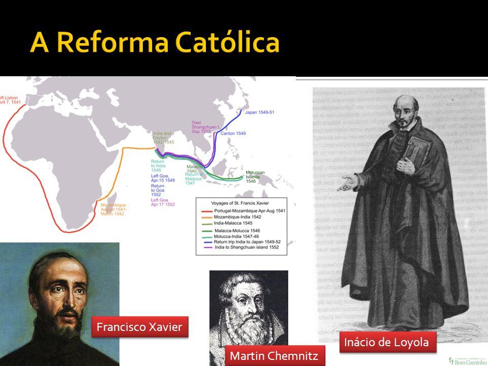 A Reforma Católica Francisco Xavier Inácio de Loyola Martin Chemnitz