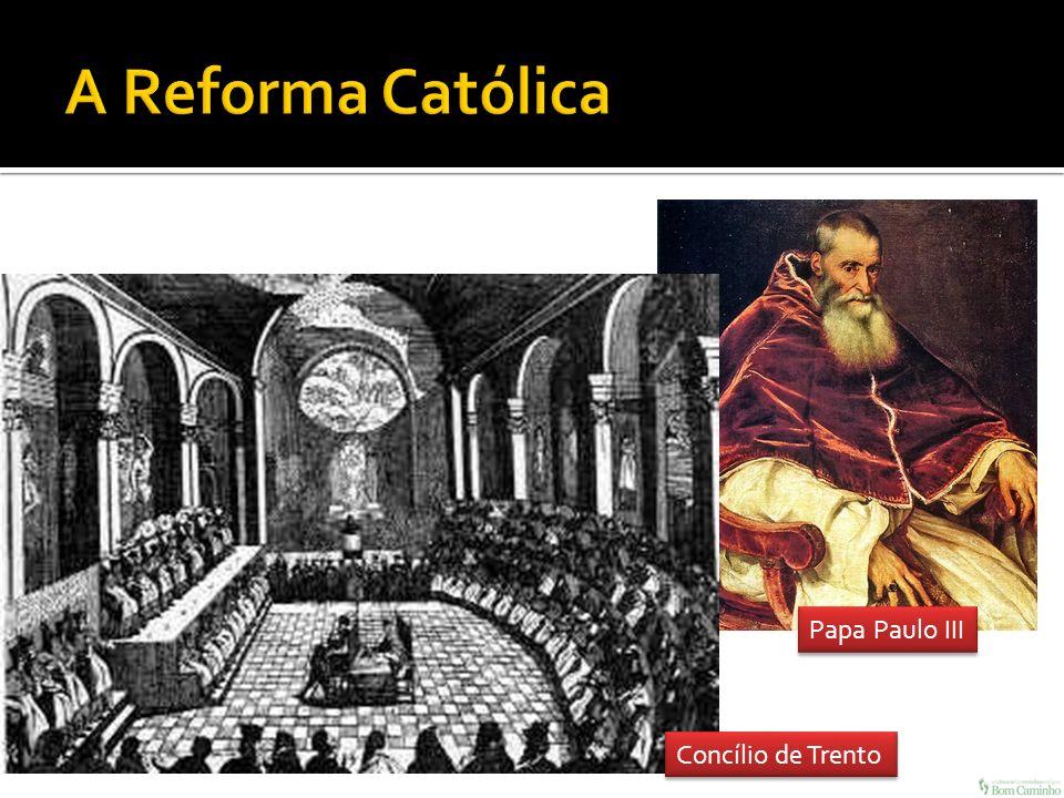 A Reforma Católica Papa Paulo III Concílio de Trento
