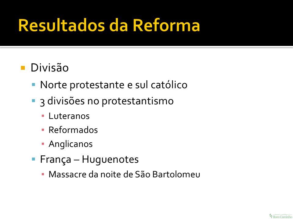 Resultados da Reforma Divisão Norte protestante e sul católico