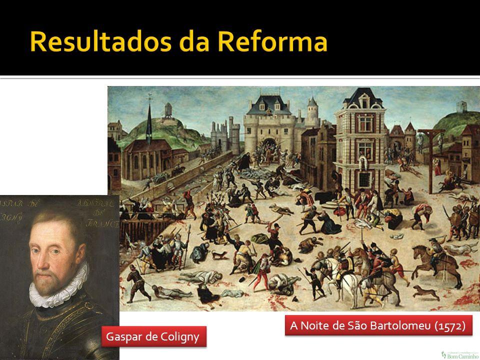 Resultados da Reforma A Noite de São Bartolomeu (1572)