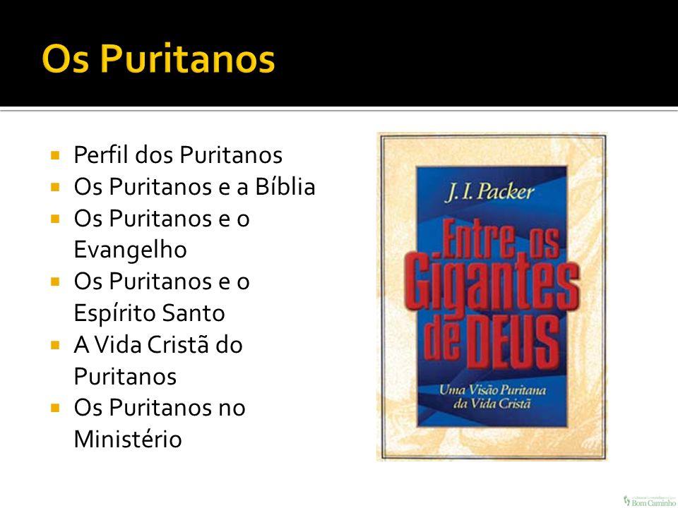 Os Puritanos Perfil dos Puritanos Os Puritanos e a Bíblia