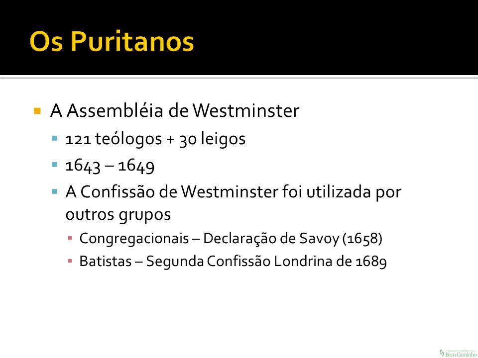 Os Puritanos A Assembléia de Westminster 121 teólogos + 30 leigos