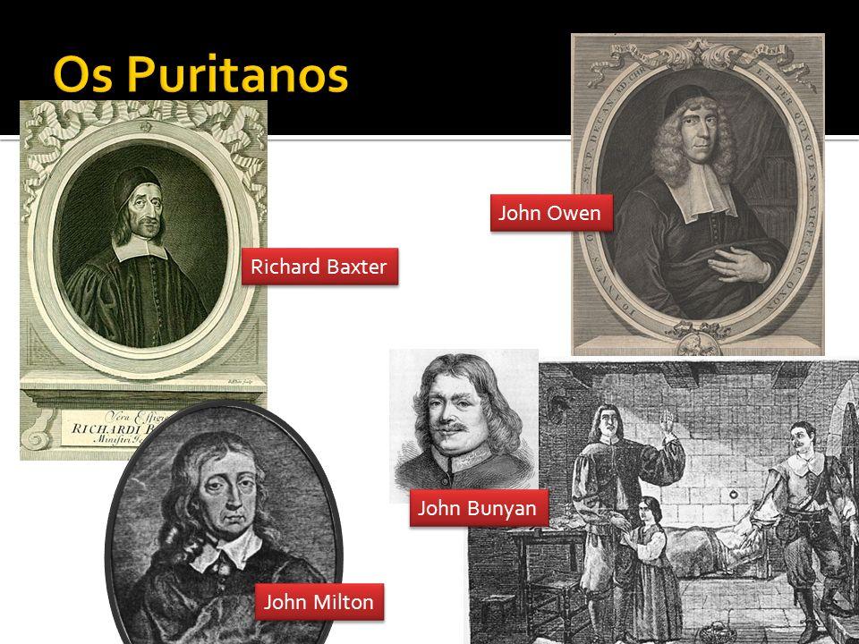 Os Puritanos John Owen Richard Baxter John Bunyan John Milton
