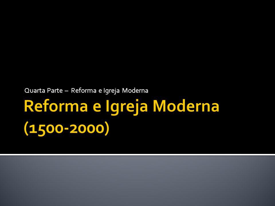 Reforma e Igreja Moderna (1500-2000)