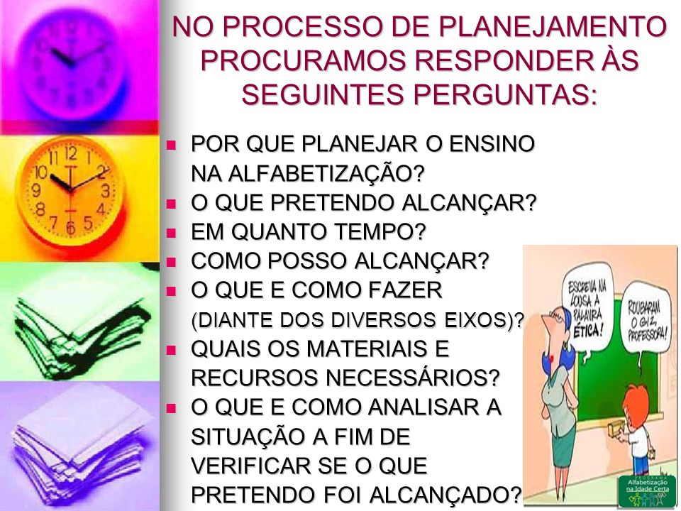 NO PROCESSO DE PLANEJAMENTO PROCURAMOS RESPONDER ÀS SEGUINTES PERGUNTAS: