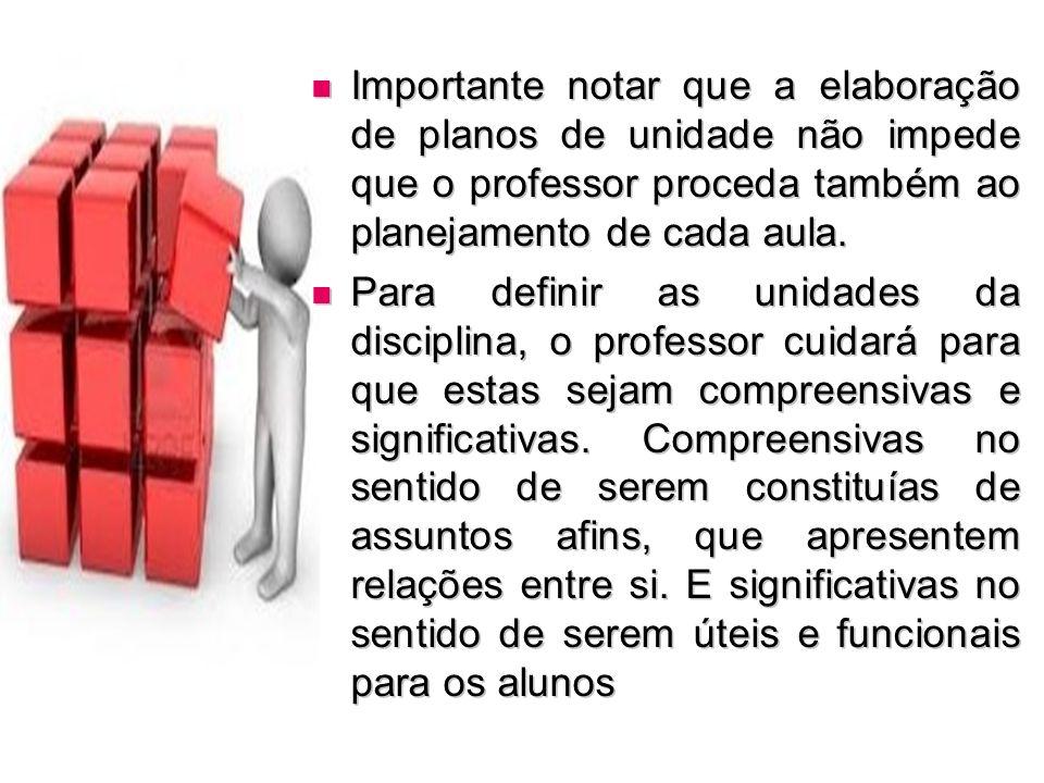 Importante notar que a elaboração de planos de unidade não impede que o professor proceda também ao planejamento de cada aula.