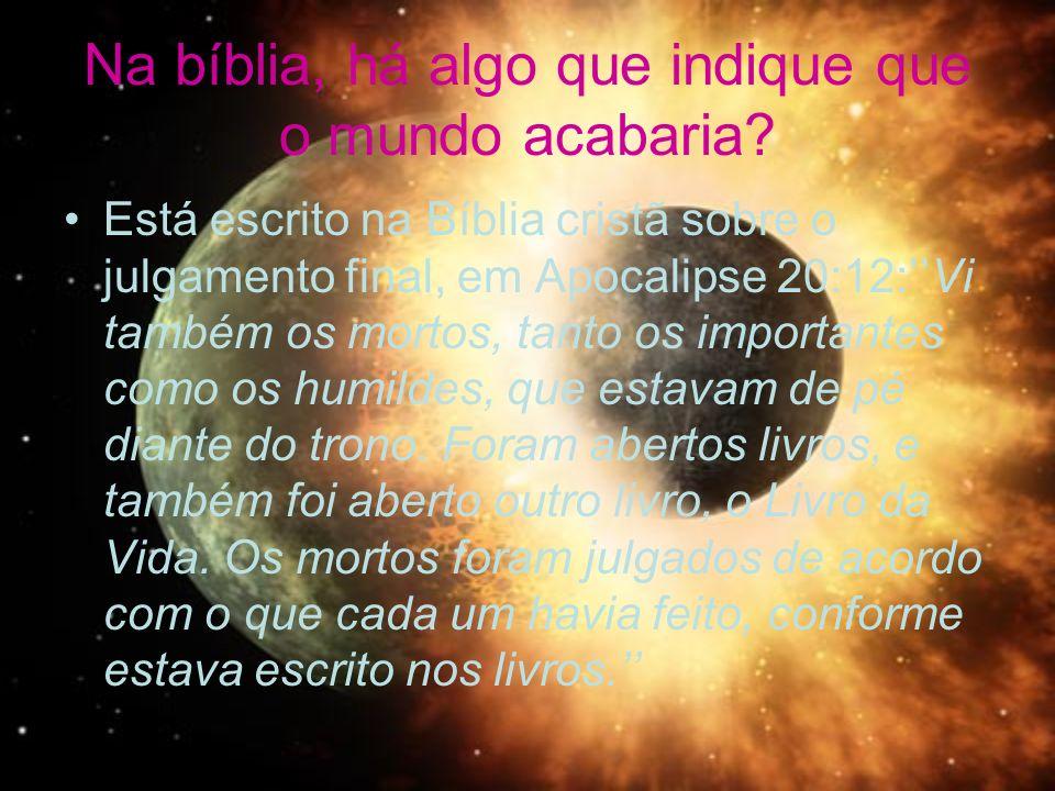 Na bíblia, há algo que indique que o mundo acabaria