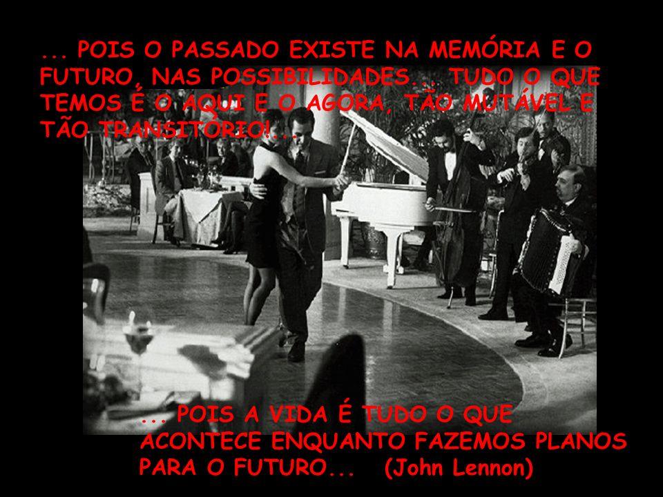 POIS O PASSADO EXISTE NA MEMÓRIA E O FUTURO, NAS POSSIBILIDADES