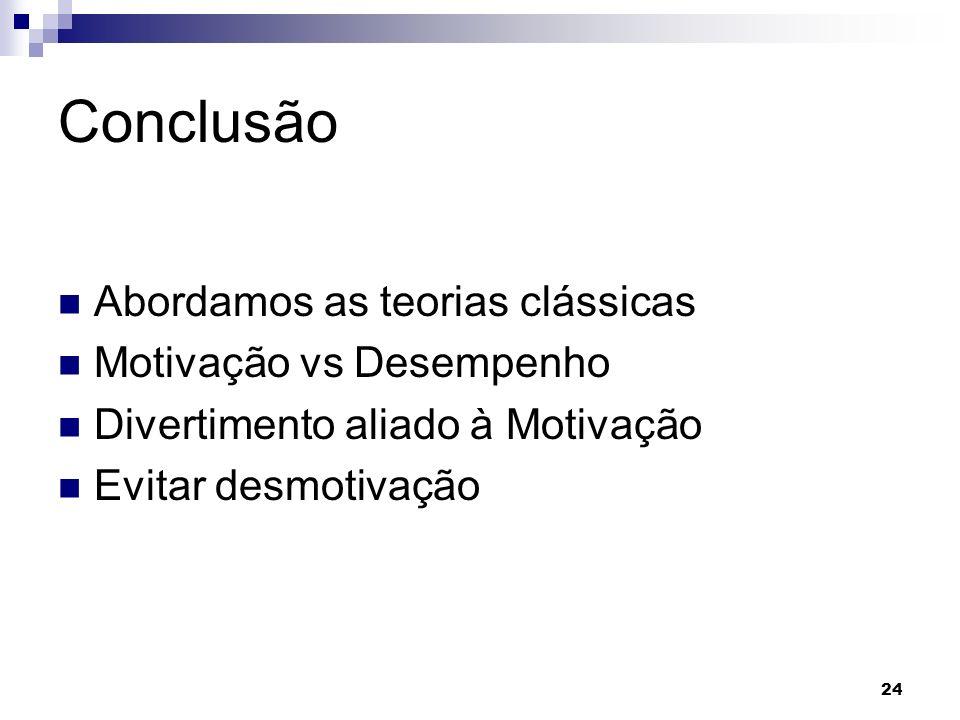 Conclusão Abordamos as teorias clássicas Motivação vs Desempenho
