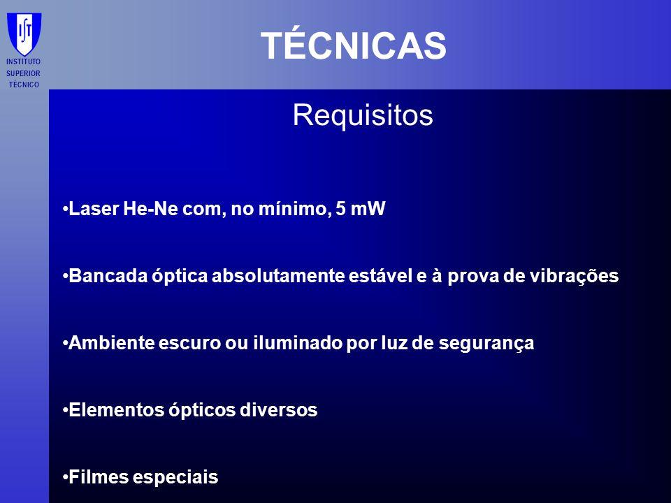 TÉCNICAS Requisitos Laser He-Ne com, no mínimo, 5 mW