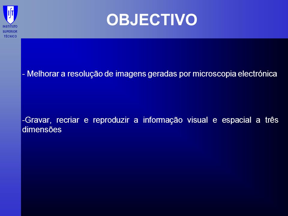 OBJECTIVO - Melhorar a resolução de imagens geradas por microscopia electrónica.