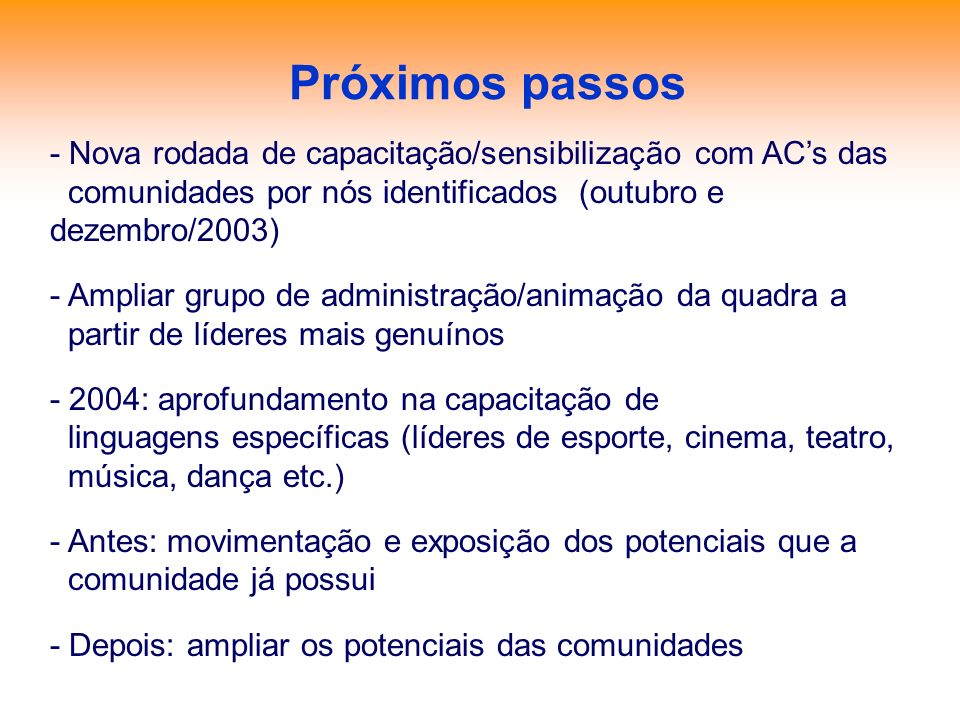 Próximos passos - Nova rodada de capacitação/sensibilização com AC's das. comunidades por nós identificados (outubro e dezembro/2003)