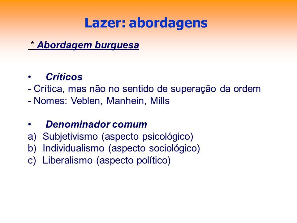 Lazer: abordagens * Abordagem burguesa Críticos