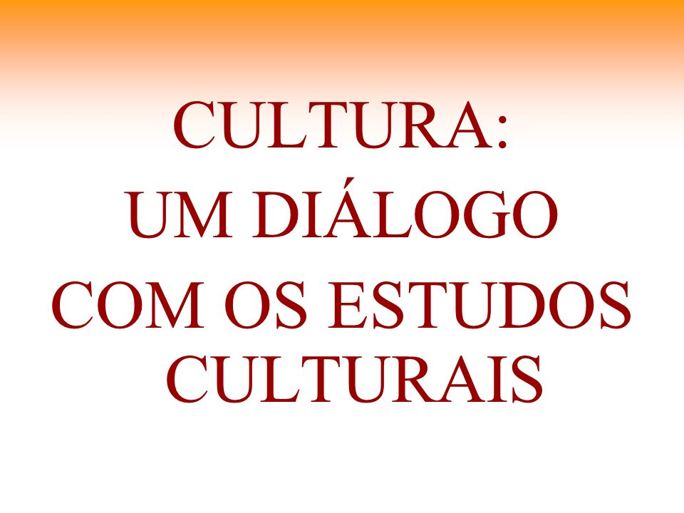 COM OS ESTUDOS CULTURAIS