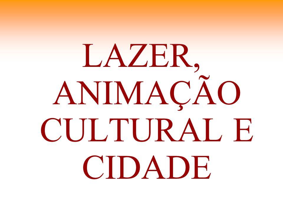 LAZER, ANIMAÇÃO CULTURAL E CIDADE