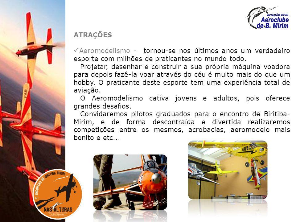 ATRAÇÕES Aeromodelismo - tornou-se nos últimos anos um verdadeiro esporte com milhões de praticantes no mundo todo.