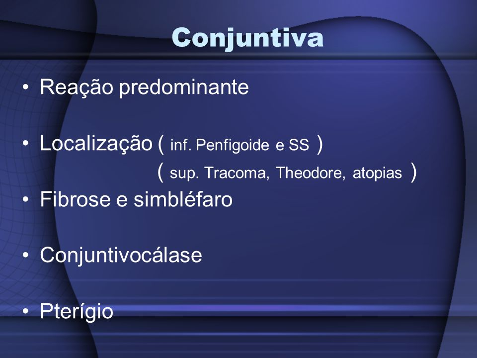 Conjuntiva Reação predominante Localização ( inf. Penfigoide e SS )