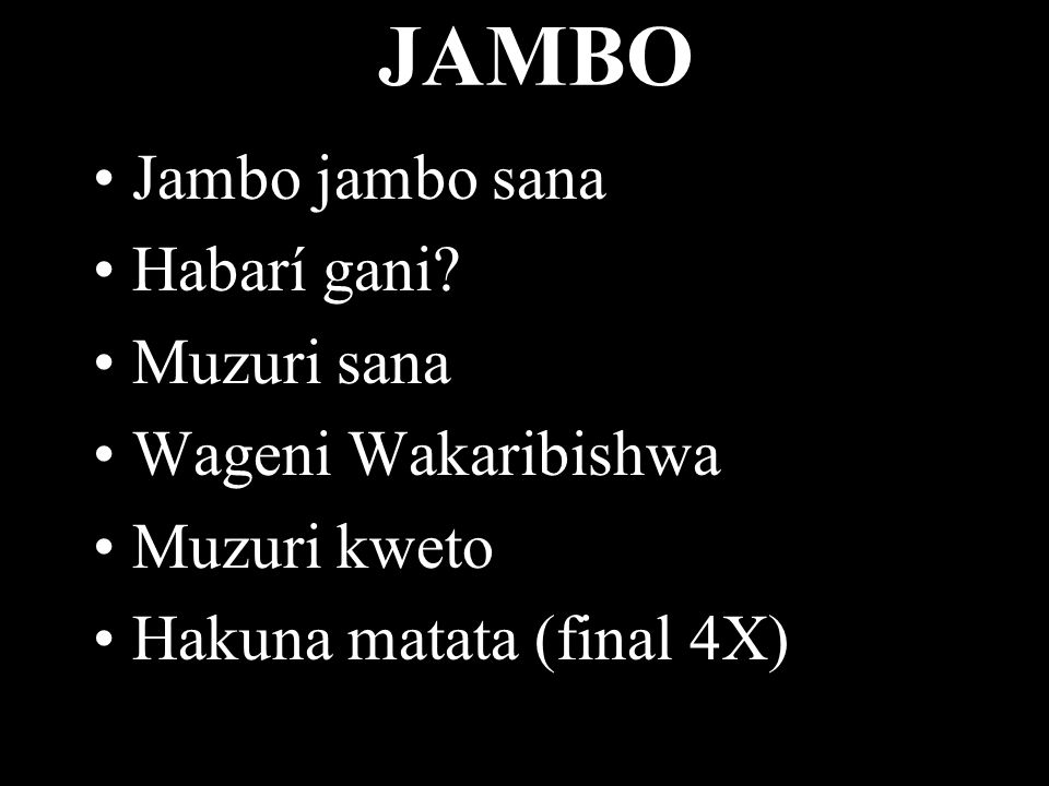 JAMBO Jambo jambo sana Habarí gani Muzuri sana Wageni Wakaribishwa