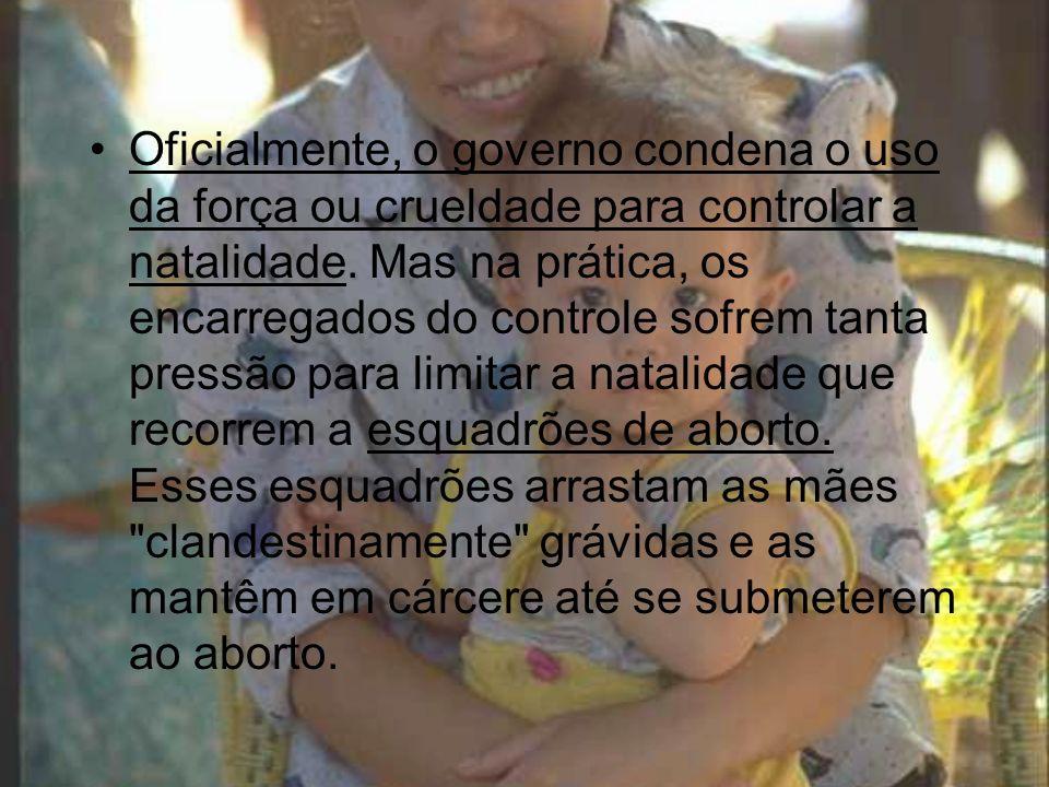 Oficialmente, o governo condena o uso da força ou crueldade para controlar a natalidade.