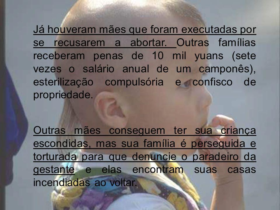Já houveram mães que foram executadas por se recusarem a abortar