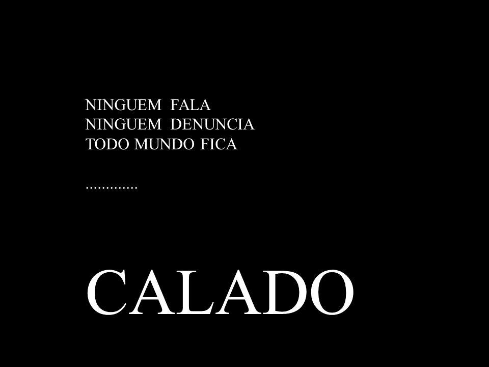 NINGUEM FALA NINGUEM DENUNCIA TODO MUNDO FICA ............. CALADO