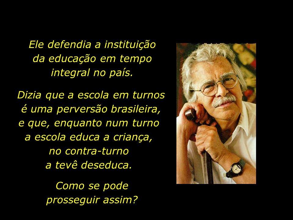 Ele defendia a instituição da educação em tempo integral no país.